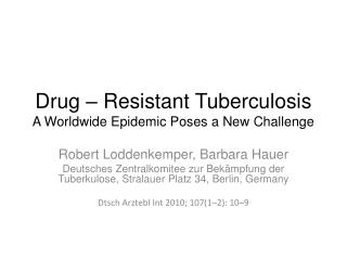 Drug – Resistant Tuberculosis A Worldwide Epidemic Poses a New Challenge