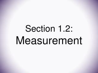 Section 1.2: Measurement