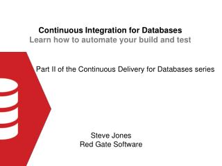 Continuous Integration for Databases Learn how to automate your build and test