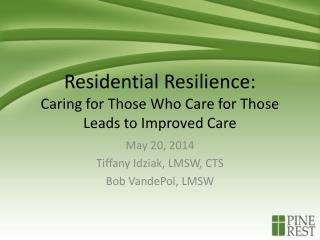 Residential Resilience: Caring for Those Who Care for Those Leads to Improved Care