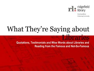 What  They're Saying  about Libraries
