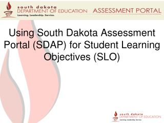 Using South Dakota Assessment Portal (SDAP) for Student Learning Objectives (SLO)