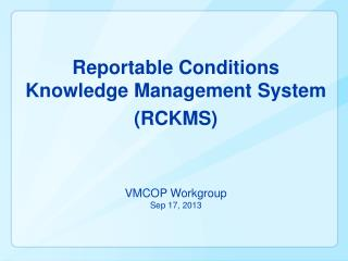 Reportable Conditions  Knowledge  Management System (RCKMS)