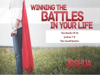 The Battle Of AI Joshua 7-8 The Small Battles