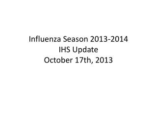 Influenza Season 2013-2014 IHS Update October 17th, 2013