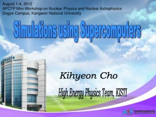 August 1-4, 2012 APCTP Mini-Workshop on Nuclear Physics and Nuclear Astrophysics