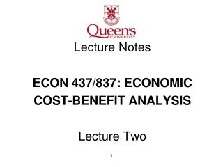 Lecture Notes ECON 437/837: ECONOMIC  COST -BENEFIT ANALYSIS Lecture Two