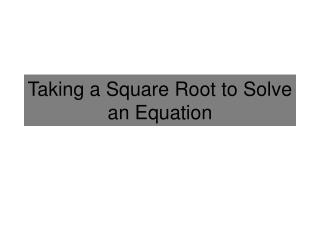 Taking a Square Root to Solve an Equation