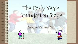 The Early Years Foundation  Stage Tuesday 4 th  February 2014