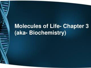 Molecules of Life- Chapter 3 (aka- Biochemistry)