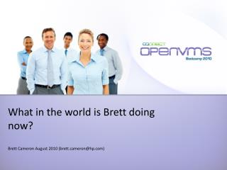 What in the world is Brett doing now? Brett Cameron August 2010 (brettmeron@hp)