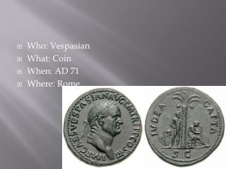 Who: Vespasian What: Coin When: AD 71 Where: Rome
