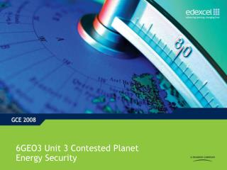 6GEO3 Unit 3 Contested Planet  Energy Security
