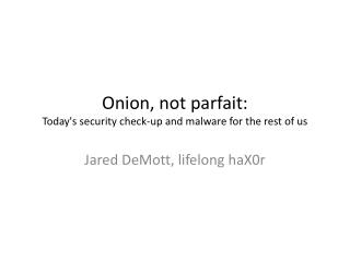 Onion, not parfait: Today's security check-up and malware for the rest of us
