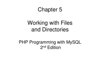 Chapter 5 Working with Files and Directories PHP Programming with MySQL  2 nd  Edition