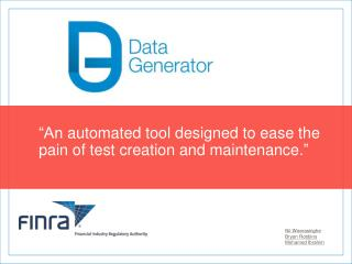 """An  automated tool designed to ease the pain of test creation and maintenance ."""