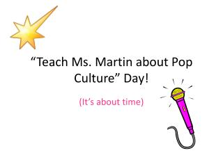 """Teach  Ms. Martin about  Pop Culture"" Day!"