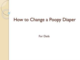 How to Change a Poopy Diaper