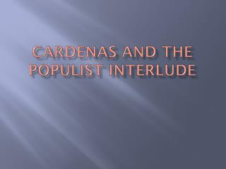Cardenas and the Populist Interlude