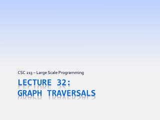 Lecture 32: Graph TRAVERSALS
