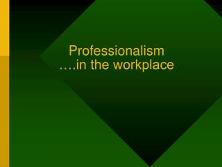 Professionalism … the workplace