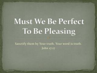 Must We Be Perfect  To Be Pleasing