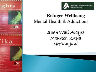 Refugee Wellbeing Mental Health & Addictions 	Shah Wali Atayee 	Maureen Zaya 	Neelam Jani