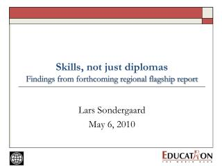 Skills, not just diplomas Findings from forthcoming regional flagship report