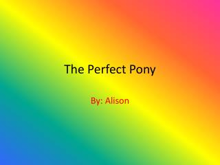 The Perfect Pony