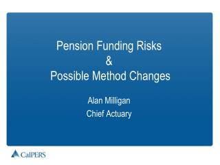 Pension Funding Risks  &  Possible Method Changes