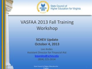 VASFAA 2013 Fall Training Workshop SCHEV Update October 4, 2013