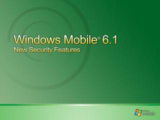Windows Mobile ® 6.1 New Security Features