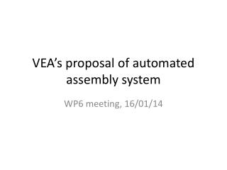 VEA's proposal of automated assembly system