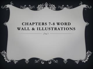 Chapters 7-8 Word Wall & Illustrations