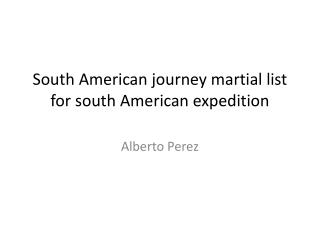 South American journey martial list for south American expedition