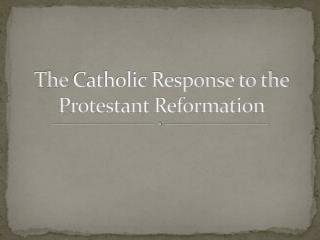 The  Catholic Response to the Protestant Reformation