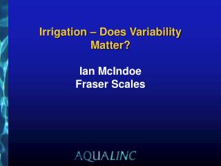 Irrigation – Does Variability Matter? Ian McIndoe Fraser Scales