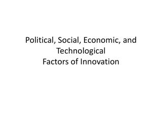 Political, Social, Economic, and Technological Factors of Innovation