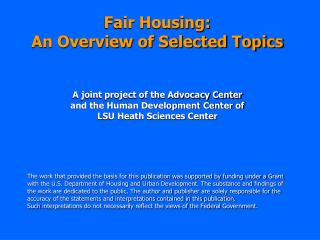 Fair Housing: An Overview of Selected Topics A joint project of the Advocacy Center  and the Human Development Center of