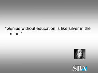 """Genius without education is like silver in the mine."""