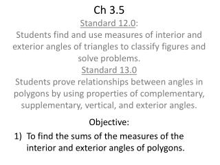 Objective: To  find the sums of the measures of the interior and exterior angles of polygons.
