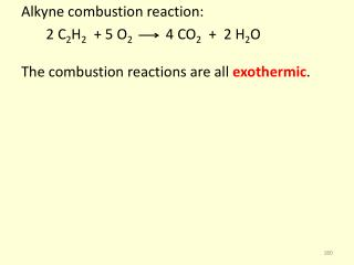 Alkyne  combustion reaction:        2 C 2 H 2   + 5 O 2           4 CO 2   +  2 H 2 O