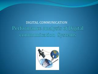 Performance Analysis of Digital communication  Systems