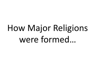 How Major Religions were formed…