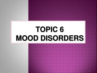 TOPIC 6 MOOD DISORDERS