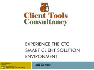 Experience the CTC Smart Client Solution Environment