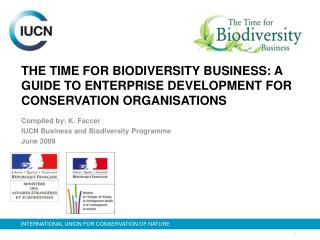 THE TIME FOR BIODIVERSITY BUSINESS: A GUIDE TO ENTERPRISE DEVELOPMENT FOR CONSERVATION ORGANISATIONS