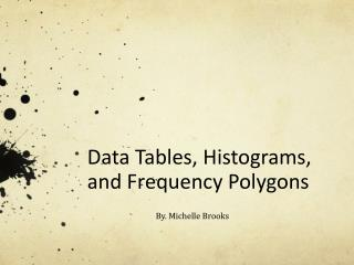 Data Tables, Histograms, and Frequency Polygons