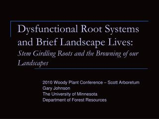 Dysfunctional Root Systems and Brief Landscape Lives:  Stem Girdling Roots and the Browning of our Landscapes