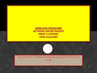 Africana Folklore Author: Necko Bailey Prof. C Covert Due: 12/12/2013